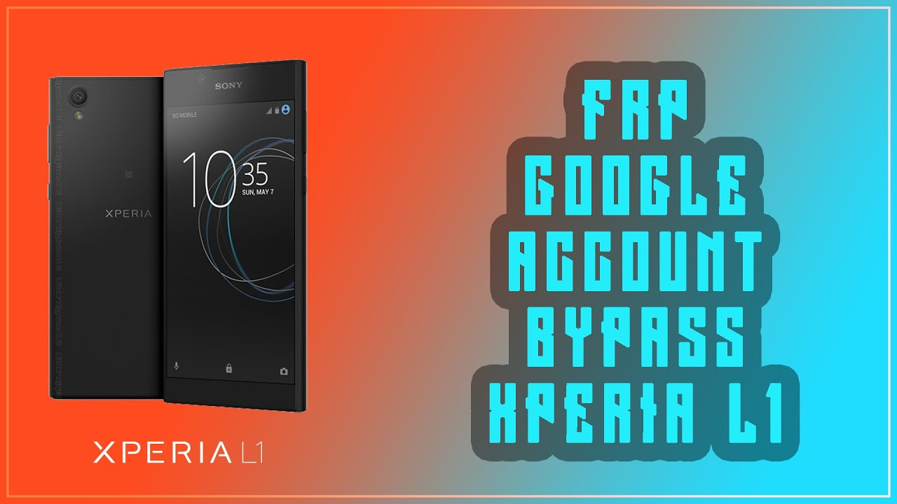 XPERIA L1 G3311, G3312, G3313 FRP GOOGLE ACCOUNT BYPASS [100% SOLUTION]