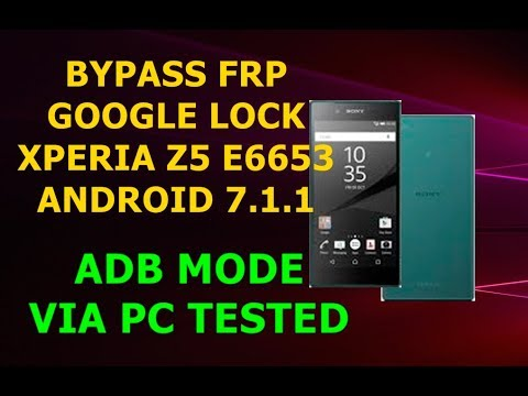 REMOVE,BYPASS FRP LOCK SONY XPERIA Z5 E6653 ANDROID 7 1 1 ADB MODE