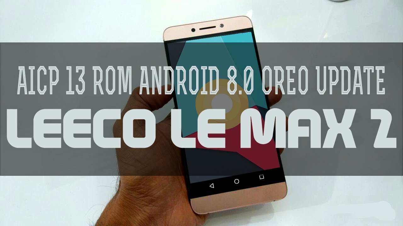 AICP 13.0 Android 8.0 Oreo Update for LeEco Le Max 2 | Installation & Features