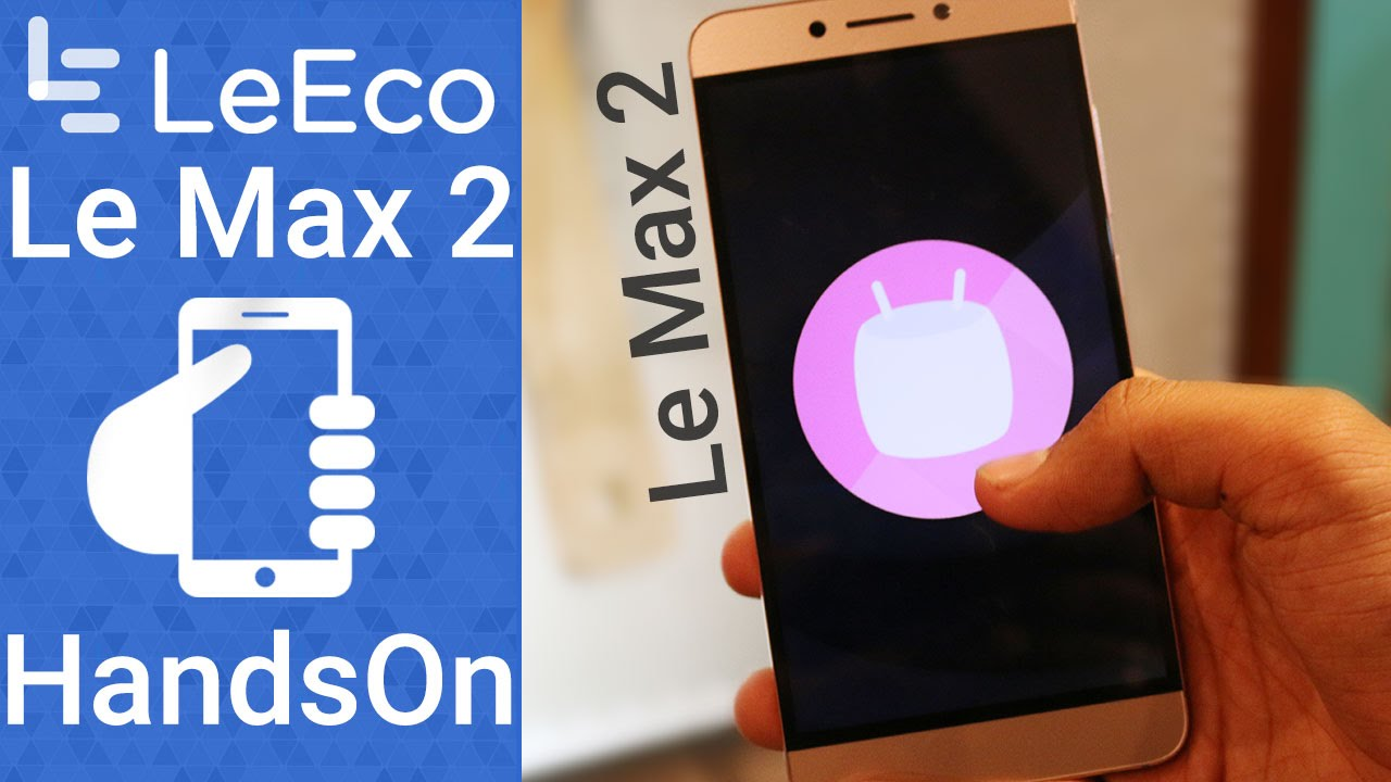 LeEco LeMax 2 – Flagship Beast Hands On, Pricing